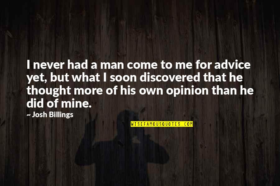 I Thought You Were Mine Quotes By Josh Billings: I never had a man come to me