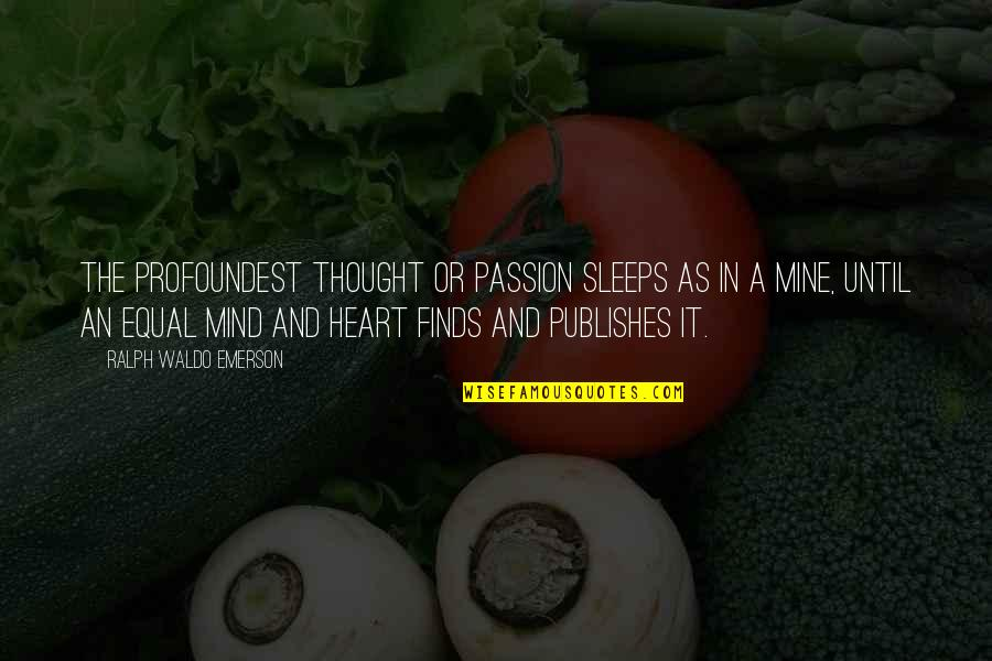 I Thought You Were Mine Quotes By Ralph Waldo Emerson: The profoundest thought or passion sleeps as in