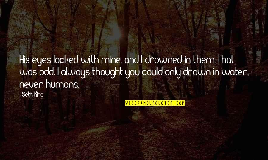 I Thought You Were Mine Quotes By Seth King: His eyes locked with mine, and I drowned