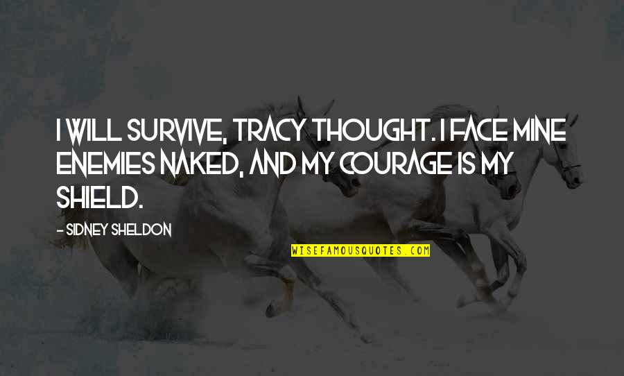 I Thought You Were Mine Quotes By Sidney Sheldon: I will survive, Tracy thought. I face mine