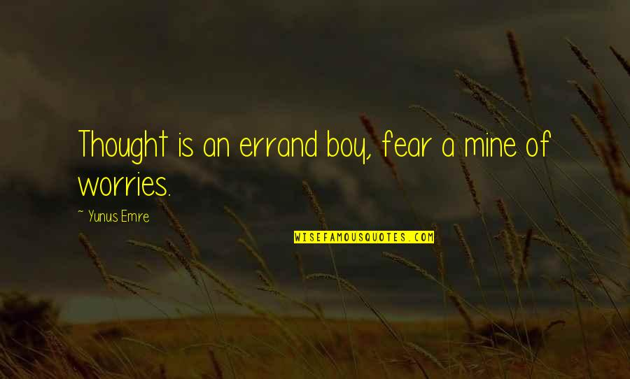 I Thought You Were Mine Quotes By Yunus Emre: Thought is an errand boy, fear a mine