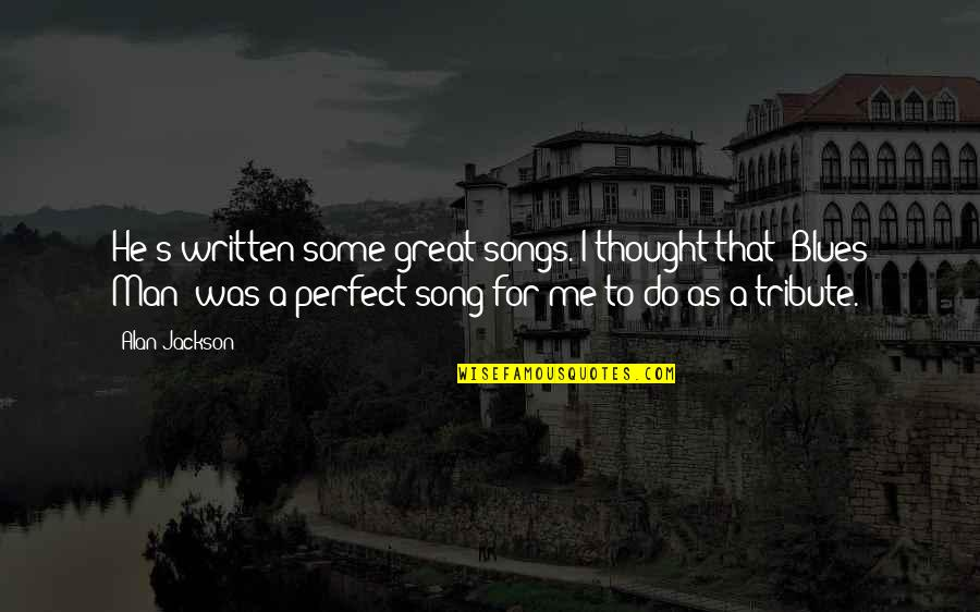 I Thought You Were Perfect Quotes By Alan Jackson: He's written some great songs. I thought that