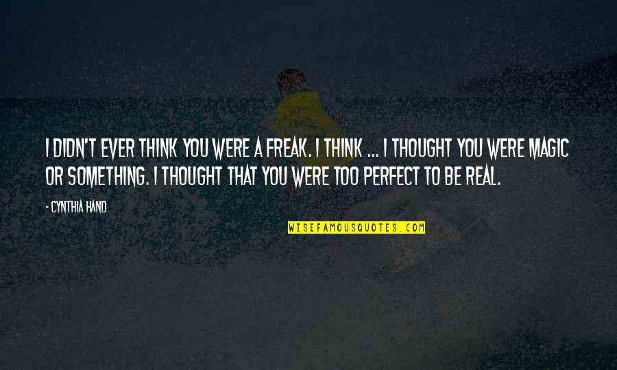 I Thought You Were Perfect Quotes By Cynthia Hand: I didn't ever think you were a freak.