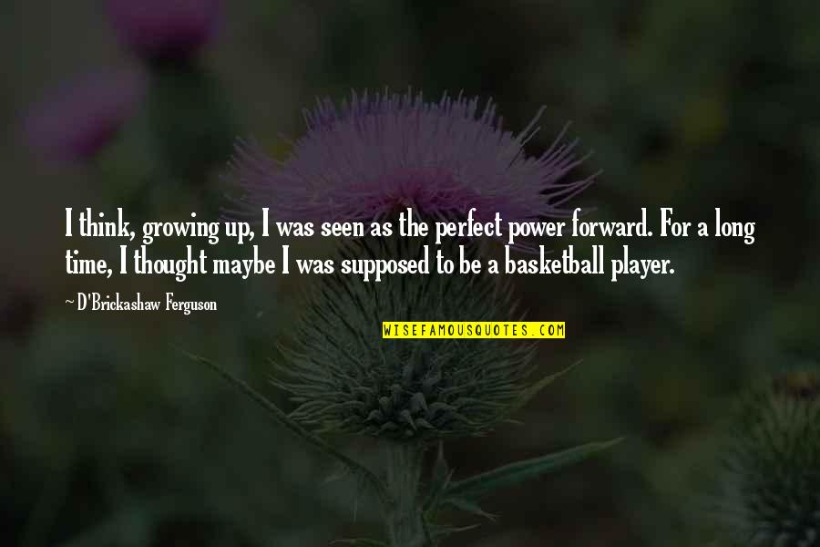 I Thought You Were Perfect Quotes By D'Brickashaw Ferguson: I think, growing up, I was seen as