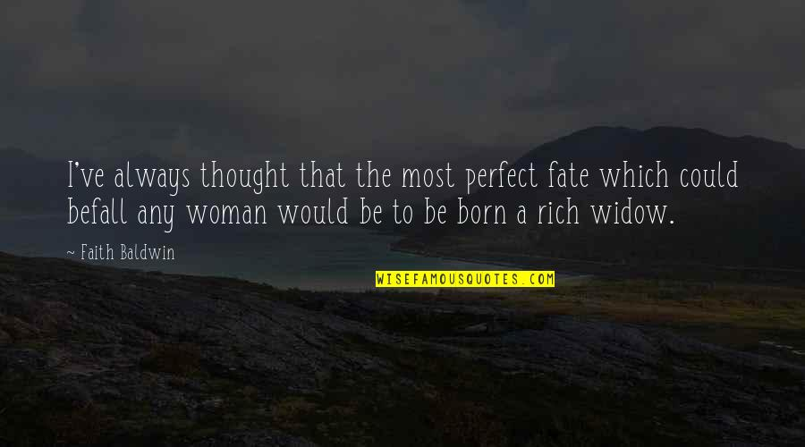 I Thought You Were Perfect Quotes By Faith Baldwin: I've always thought that the most perfect fate