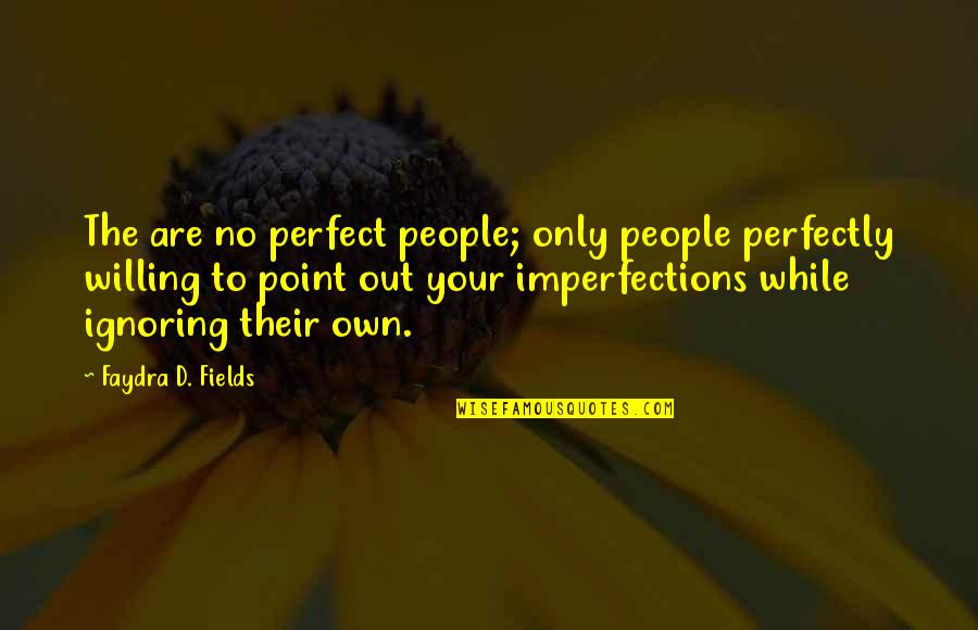 I Thought You Were Perfect Quotes By Faydra D. Fields: The are no perfect people; only people perfectly