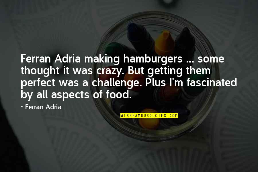 I Thought You Were Perfect Quotes By Ferran Adria: Ferran Adria making hamburgers ... some thought it