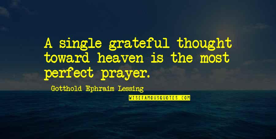 I Thought You Were Perfect Quotes By Gotthold Ephraim Lessing: A single grateful thought toward heaven is the