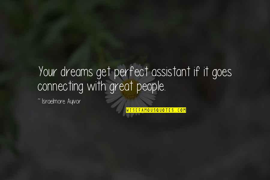 I Thought You Were Perfect Quotes By Israelmore Ayivor: Your dreams get perfect assistant if it goes