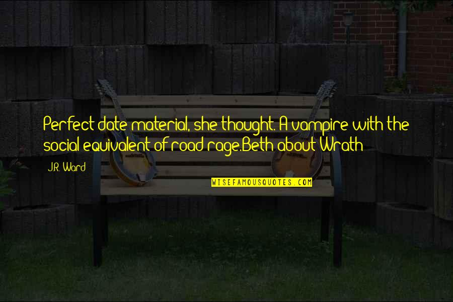 I Thought You Were Perfect Quotes By J.R. Ward: Perfect date material, she thought. A vampire with