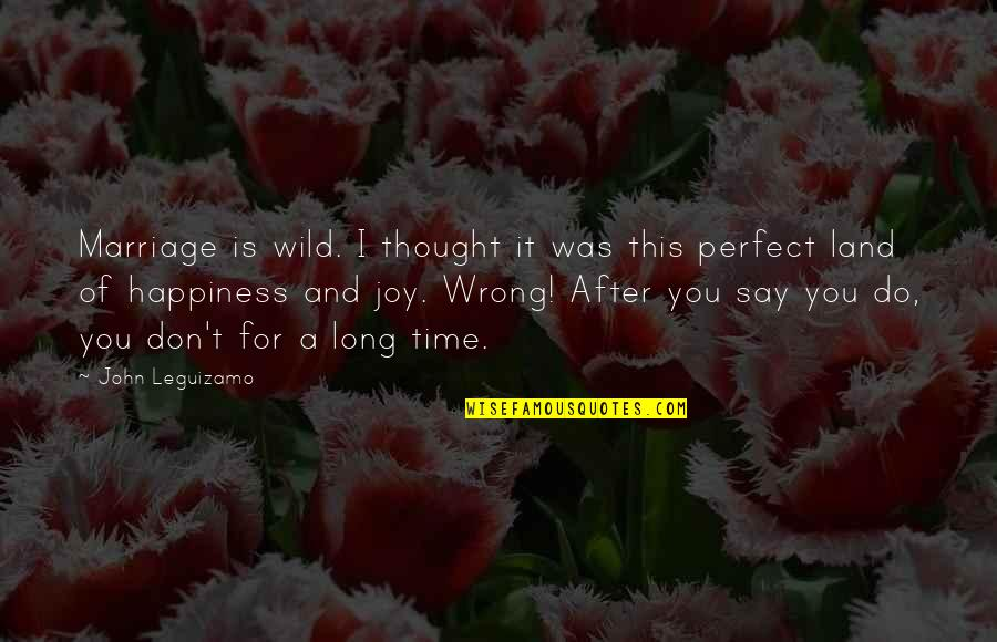 I Thought You Were Perfect Quotes By John Leguizamo: Marriage is wild. I thought it was this