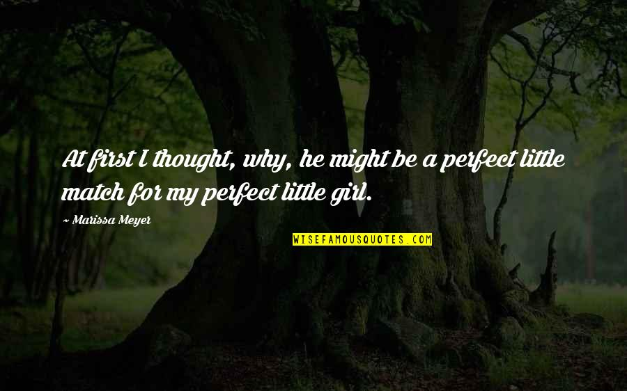 I Thought You Were Perfect Quotes By Marissa Meyer: At first I thought, why, he might be