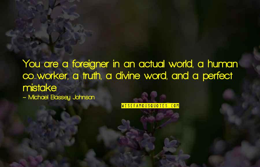 I Thought You Were Perfect Quotes By Michael Bassey Johnson: You are a foreigner in an actual world,