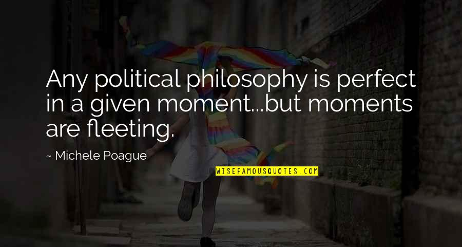 I Thought You Were Perfect Quotes By Michele Poague: Any political philosophy is perfect in a given
