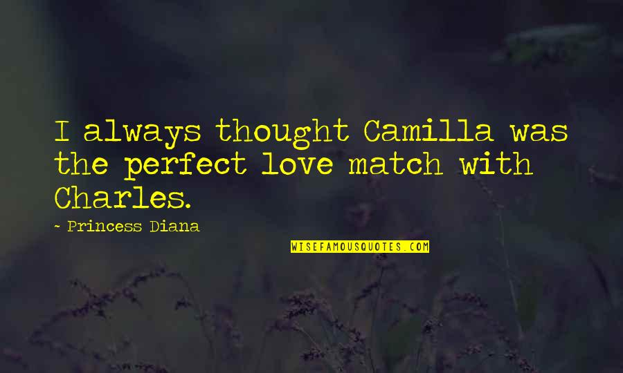 I Thought You Were Perfect Quotes By Princess Diana: I always thought Camilla was the perfect love
