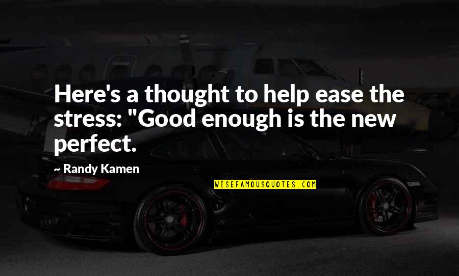 I Thought You Were Perfect Quotes By Randy Kamen: Here's a thought to help ease the stress: