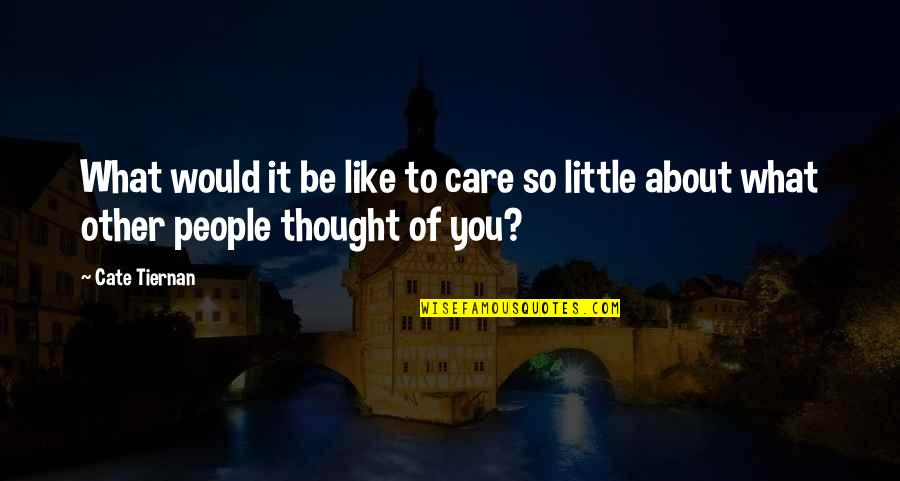 I Thought You Would Care Quotes By Cate Tiernan: What would it be like to care so