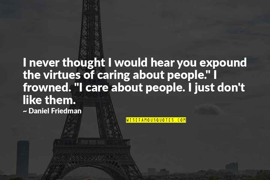 I Thought You Would Care Quotes By Daniel Friedman: I never thought I would hear you expound