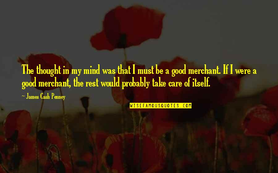 I Thought You Would Care Quotes By James Cash Penney: The thought in my mind was that I