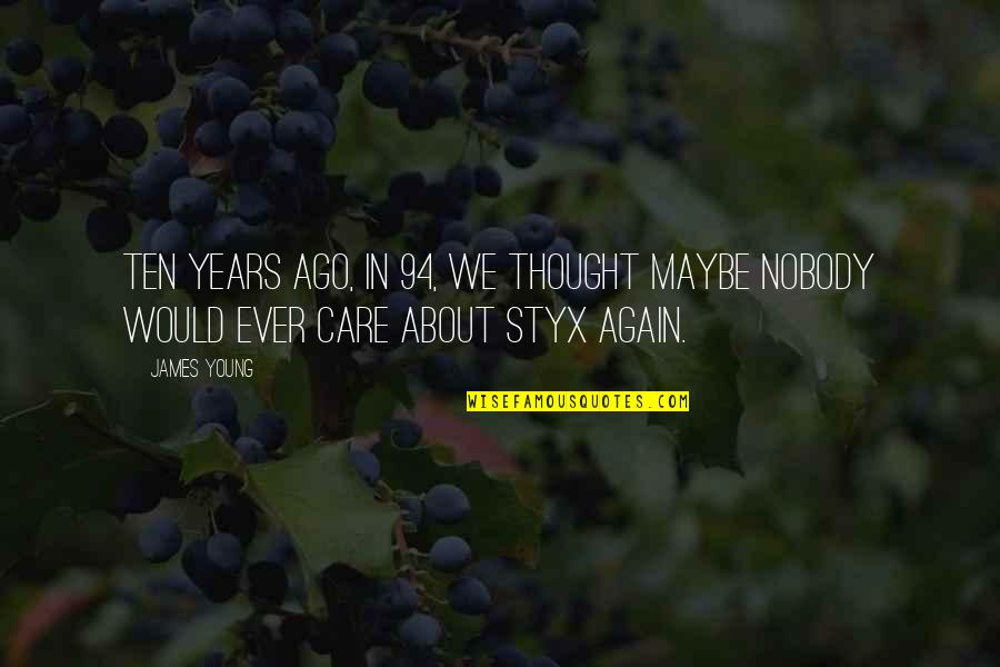 I Thought You Would Care Quotes By James Young: Ten years ago, in 94, we thought maybe