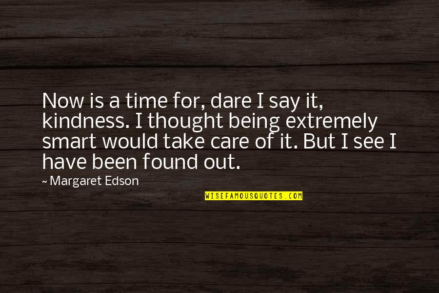 I Thought You Would Care Quotes By Margaret Edson: Now is a time for, dare I say