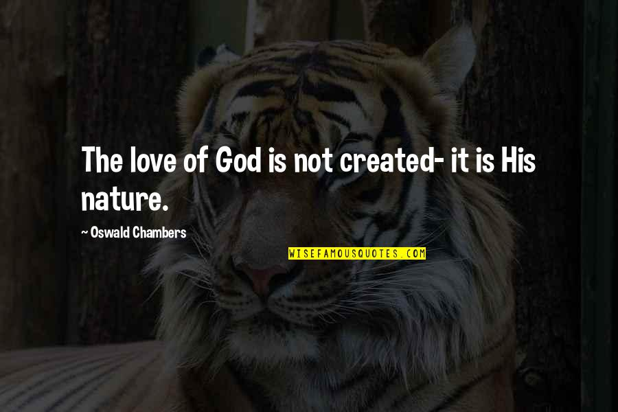 I Tried You Didn't I'm Done Quotes By Oswald Chambers: The love of God is not created- it