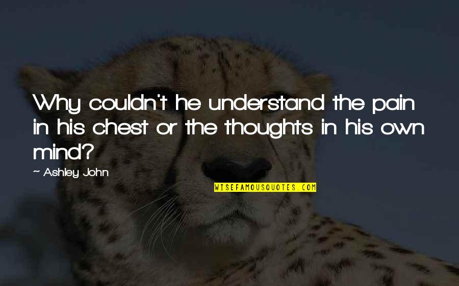I Understand Your Pain Quotes By Ashley John: Why couldn't he understand the pain in his