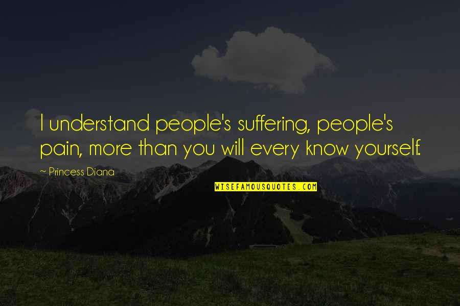 I Understand Your Pain Quotes By Princess Diana: I understand people's suffering, people's pain, more than