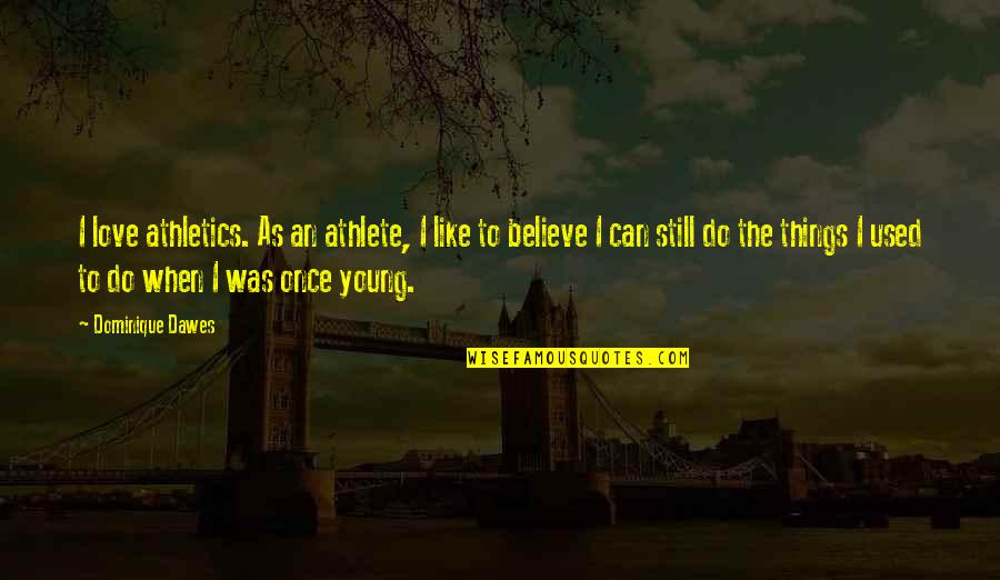 I Used To Believe In Love Quotes By Dominique Dawes: I love athletics. As an athlete, I like