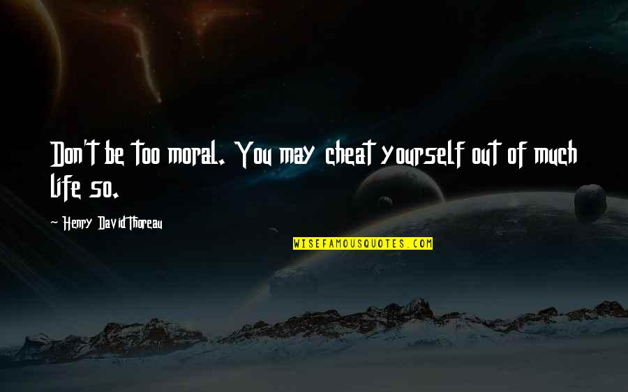 I Used To Believe In Love Quotes By Henry David Thoreau: Don't be too moral. You may cheat yourself