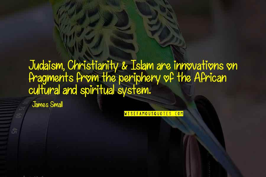 I Used To Believe In Love Quotes By James Small: Judaism, Christianity & Islam are innovations on fragments