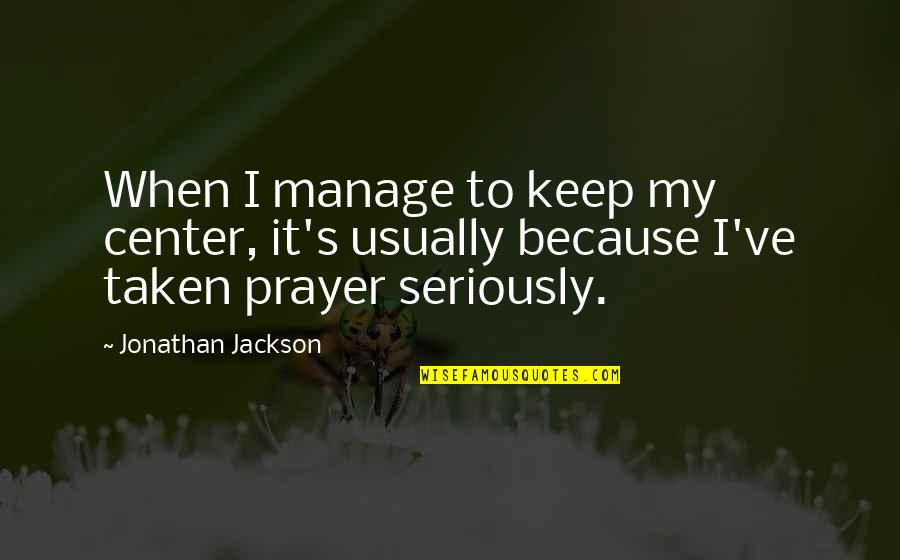 I Used To Believe In Love Quotes By Jonathan Jackson: When I manage to keep my center, it's