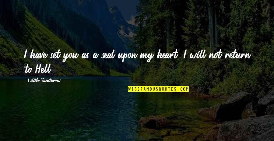 I Used To Believe In Love Quotes By Lilith Saintcrow: I have set you as a seal upon