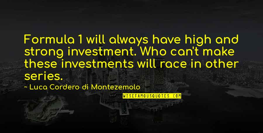 I Used To Believe In Love Quotes By Luca Cordero Di Montezemolo: Formula 1 will always have high and strong