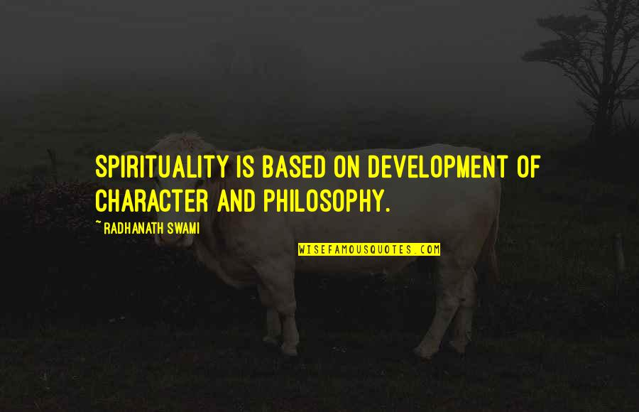 I Used To Believe In Love Quotes By Radhanath Swami: Spirituality is based on development of character and