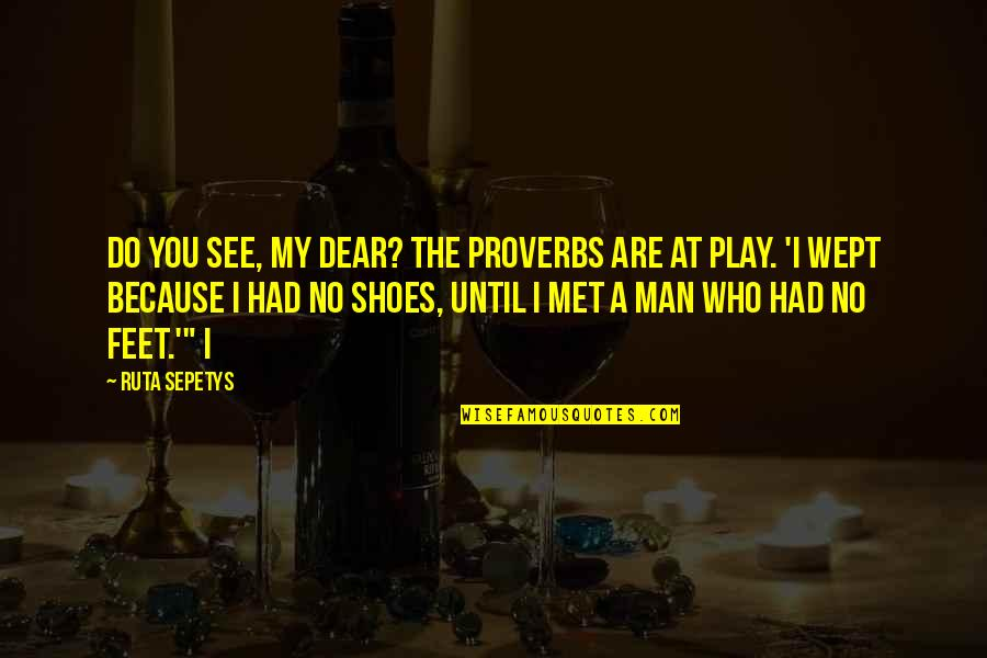 I Used To Believe In Love Quotes By Ruta Sepetys: Do you see, my dear? The proverbs are