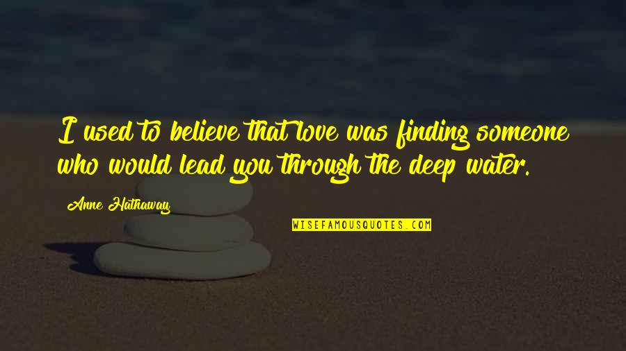 I Used To Believe Quotes By Anne Hathaway: I used to believe that love was finding