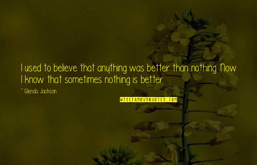 I Used To Believe Quotes By Glenda Jackson: I used to believe that anything was better