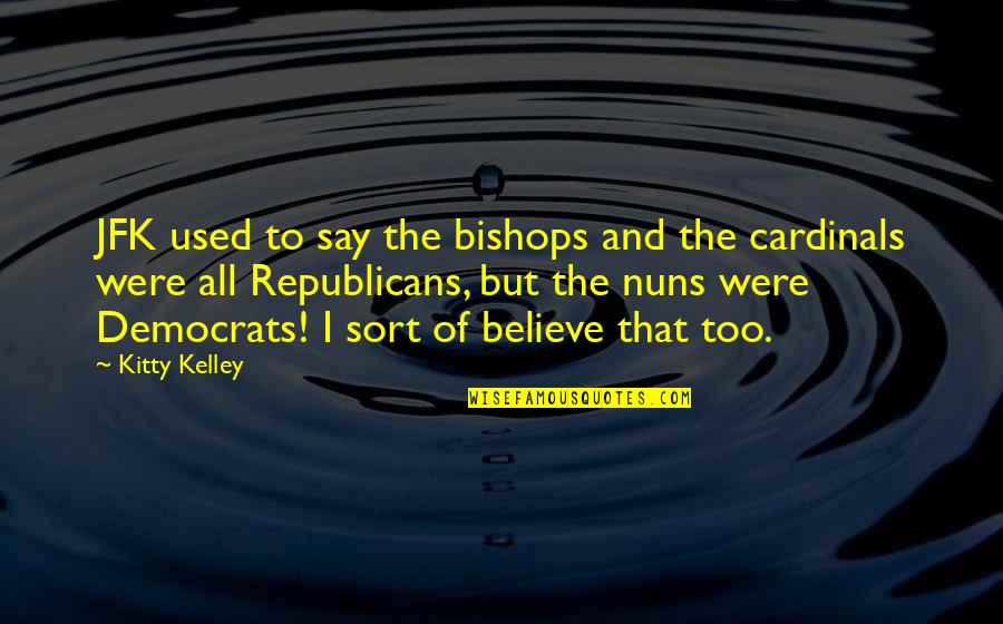 I Used To Believe Quotes By Kitty Kelley: JFK used to say the bishops and the