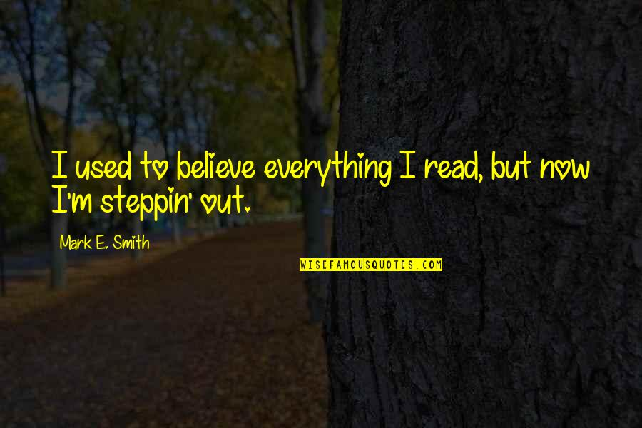 I Used To Believe Quotes By Mark E. Smith: I used to believe everything I read, but
