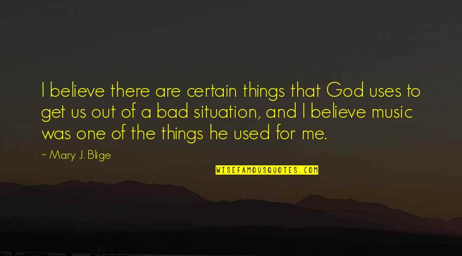 I Used To Believe Quotes By Mary J. Blige: I believe there are certain things that God
