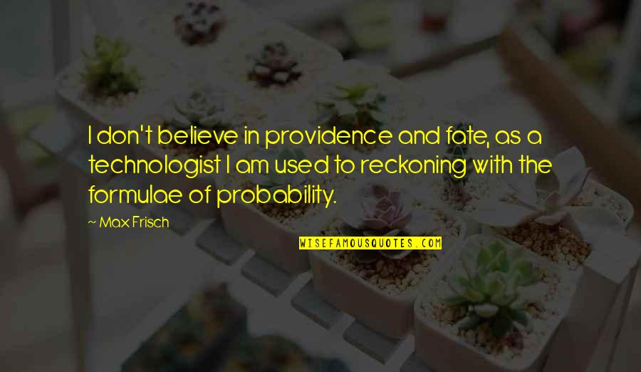 I Used To Believe Quotes By Max Frisch: I don't believe in providence and fate, as