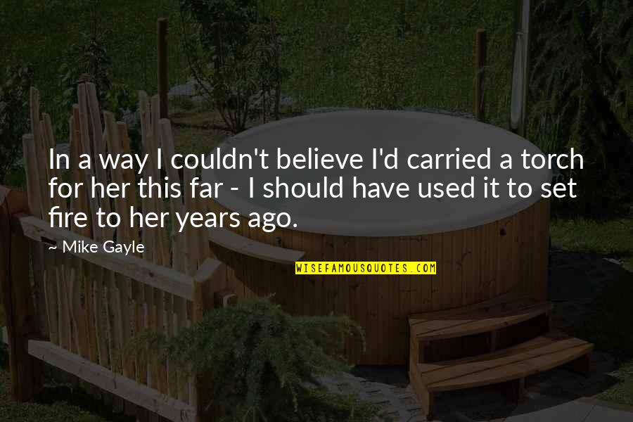 I Used To Believe Quotes By Mike Gayle: In a way I couldn't believe I'd carried