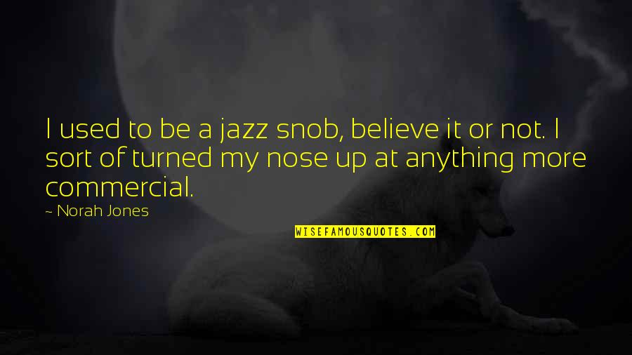 I Used To Believe Quotes By Norah Jones: I used to be a jazz snob, believe