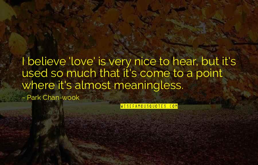 I Used To Believe Quotes By Park Chan-wook: I believe 'love' is very nice to hear,