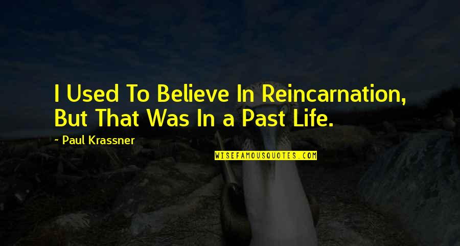 I Used To Believe Quotes By Paul Krassner: I Used To Believe In Reincarnation, But That