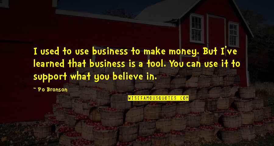 I Used To Believe Quotes By Po Bronson: I used to use business to make money.