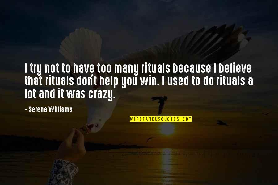 I Used To Believe Quotes By Serena Williams: I try not to have too many rituals