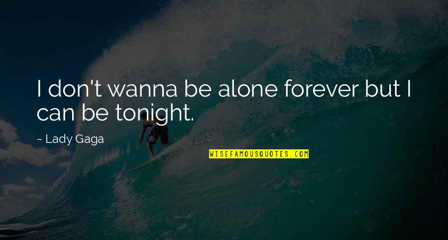 I Wanna Alone Quotes By Lady Gaga: I don't wanna be alone forever but I
