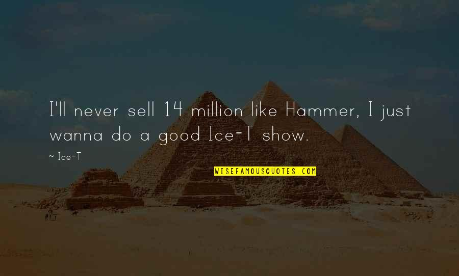 I Wanna Show You Off Quotes By Ice-T: I'll never sell 14 million like Hammer, I
